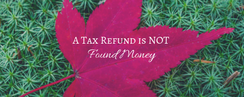 A Tax Refund is NOT Found Money