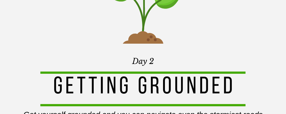UPLift Challenge – Antidotes to Adversity – Day Two: Getting Grounded