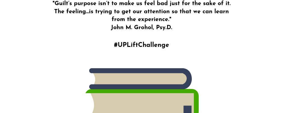 UPLift Challenge – Antidotes to Adversity – Day Seventeen: Learning Guilt's Lessons
