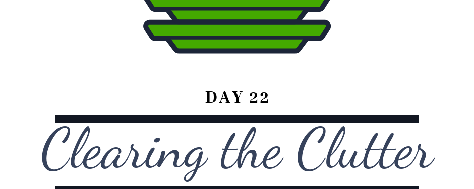 UPLift Challenge – Antidotes to Adversity – Day Twenty-Two: Clearing the Clutter